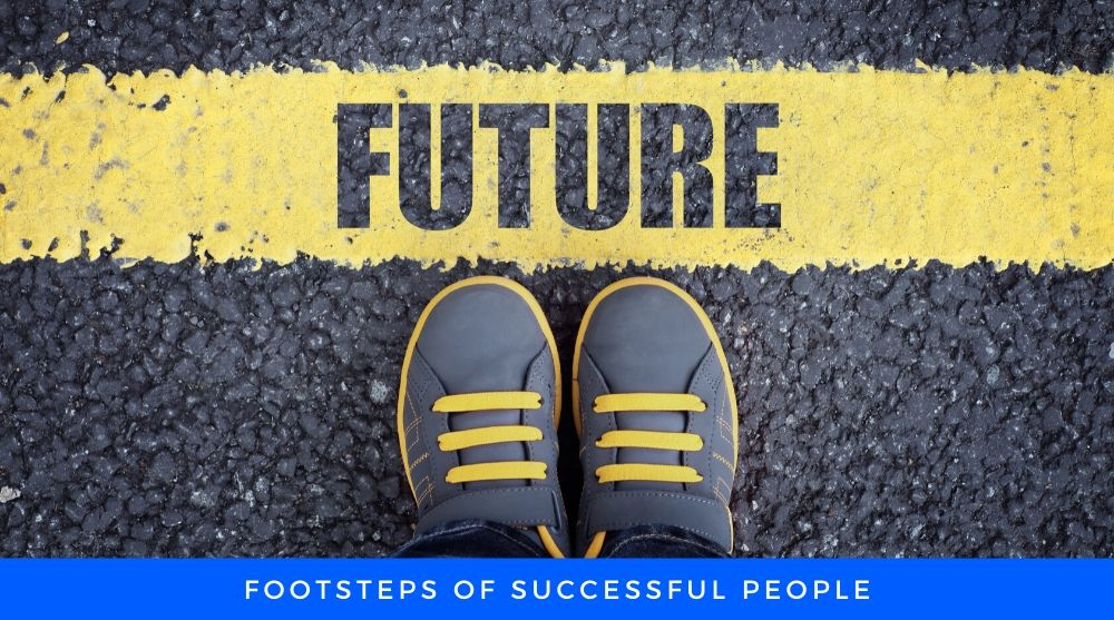 Follow the Footsteps of Successful people
