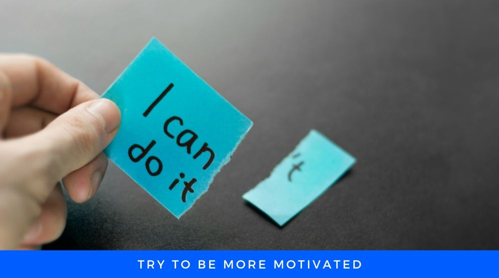 Try to be more motivated