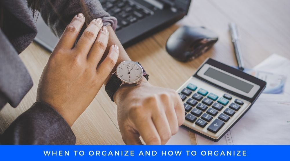 When and how to Organize